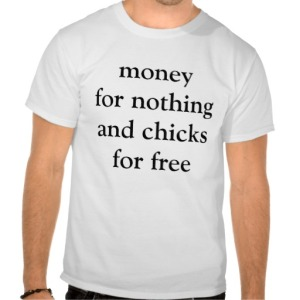 money_for_nothing_and_chicks_for_free_tee_shirts-rd194f0e52ea54c9789c11f90415607c6_804gs_512